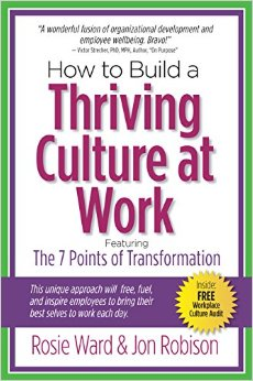 How to Build a Thriving Culture at Work, Featuring the 7 Points of Transformation by Rosie Ward & Jon Robison