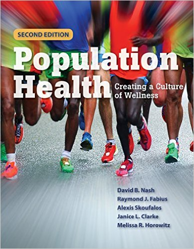 Population Health: Creating a Culture of Wellness by David B. Nash, Raymond J. Fabius, Alexis Skoufalos, Janice L. Clarke