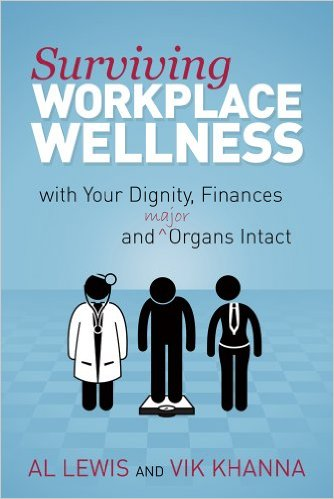 Surviving Workplace Wellness…: With Your Dignity, Finances and (Major) Organs Intact by Al Lewis, Vik Khanna, Tom Emerick (Foreword)